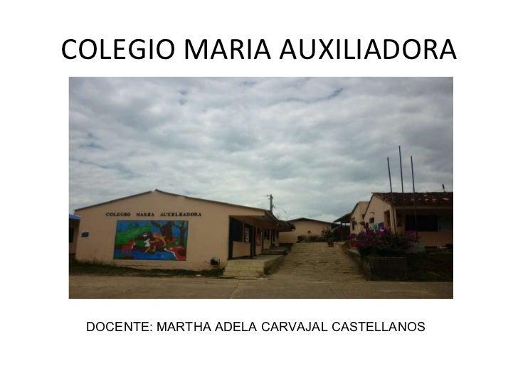 COLEGIO MARIA AUXILIADORA DOCENTE: MARTHA ADELA CARVAJAL CASTELLANOS