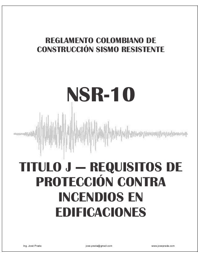 REGLAMENTO COLOMBIANO DE           CONSTRUCCIÓN SISMO RESISTENTE                  NSR-10TITULO J — REQUISITOS DE   PROTECC...