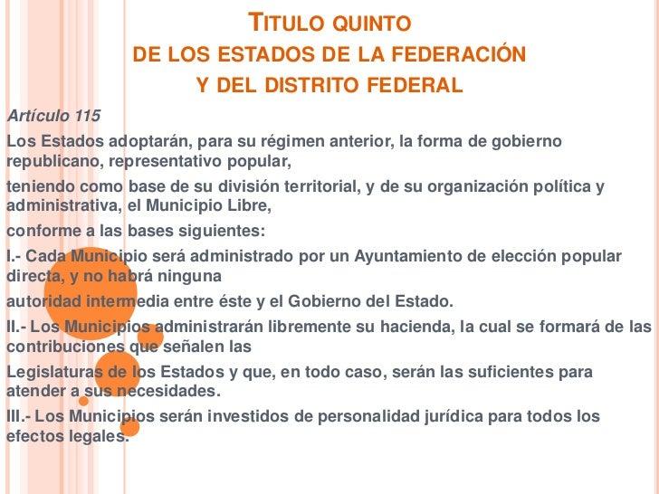 TITULO QUINTO                DE LOS ESTADOS DE LA FEDERACIÓN                     Y DEL DISTRITO FEDERALArtículo 115Los Est...