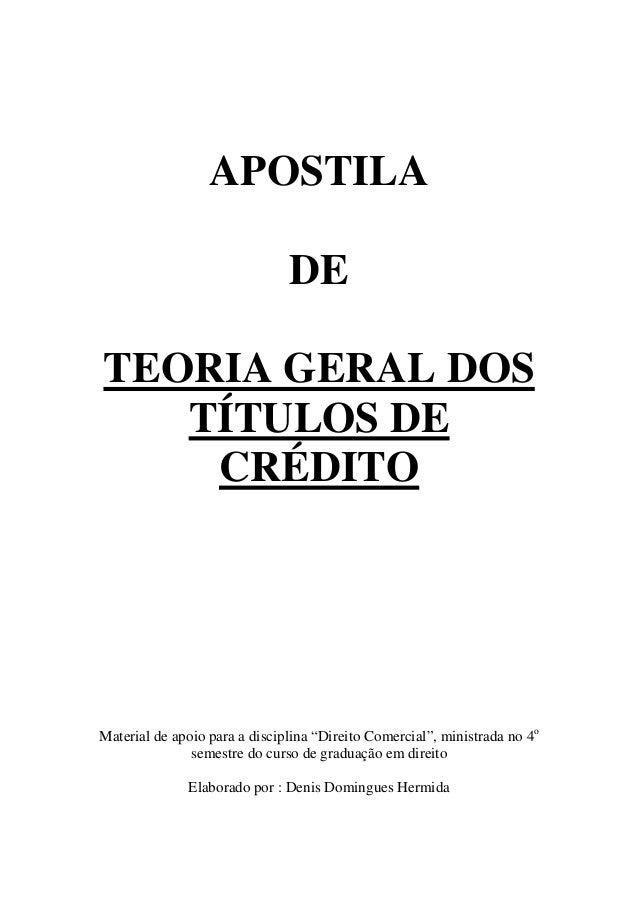 """APOSTILA DE TEORIA GERAL DOS TÍTULOS DE CRÉDITO Material de apoio para a disciplina """"Direito Comercial"""", ministrada no 4o ..."""