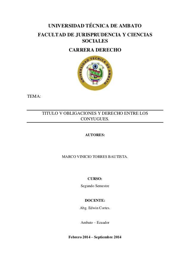 UNIVERSIDAD TÉCNICA DE AMBATO FACULTAD DE JURISPRUDENCIA Y CIENCIAS SOCIALES CARRERA DERECHO TEMA: TITULO V OBLIGACIONES Y...