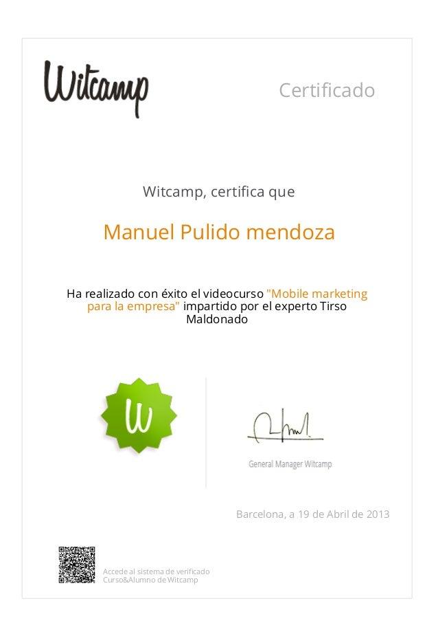 """CertificadoWitcamp, certifica queManuel Pulido mendozaHa realizado con éxito el videocurso """"Mobile marketingpara la empres..."""
