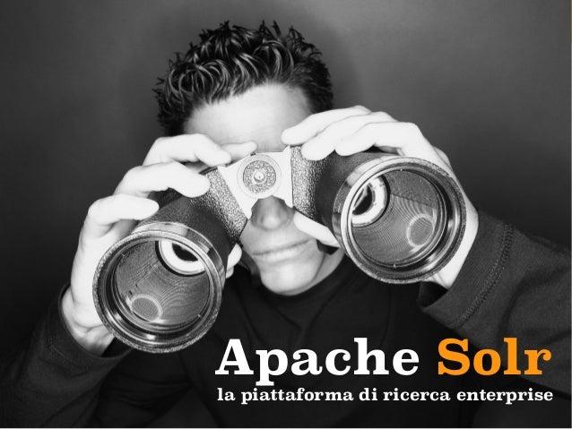 Apache Solr la piattaforma di ricerca enterprise LucaBonesini | Titulus User Group, Kion – Bologna 4/dic/2013