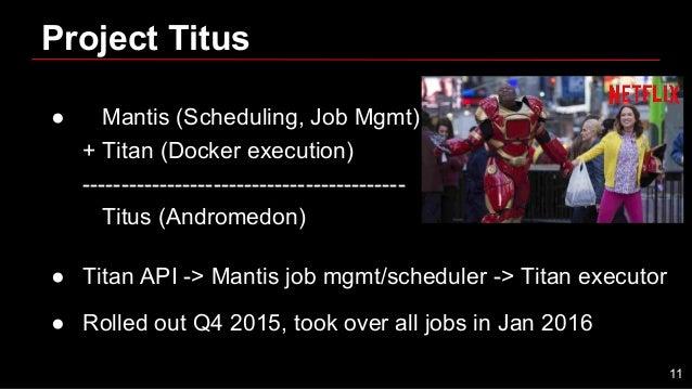 Project Titus ● Mantis (Scheduling, Job Mgmt) + Titan (Docker execution) ------------------------------------------ Titus ...