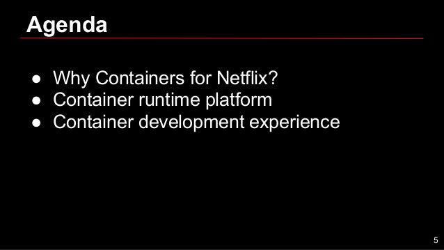 Agenda ● Why Containers for Netflix? ● Container runtime platform ● Container development experience 5
