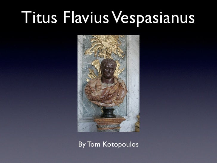 Titus Flavius Vespasianus        By Tom Kotopoulos