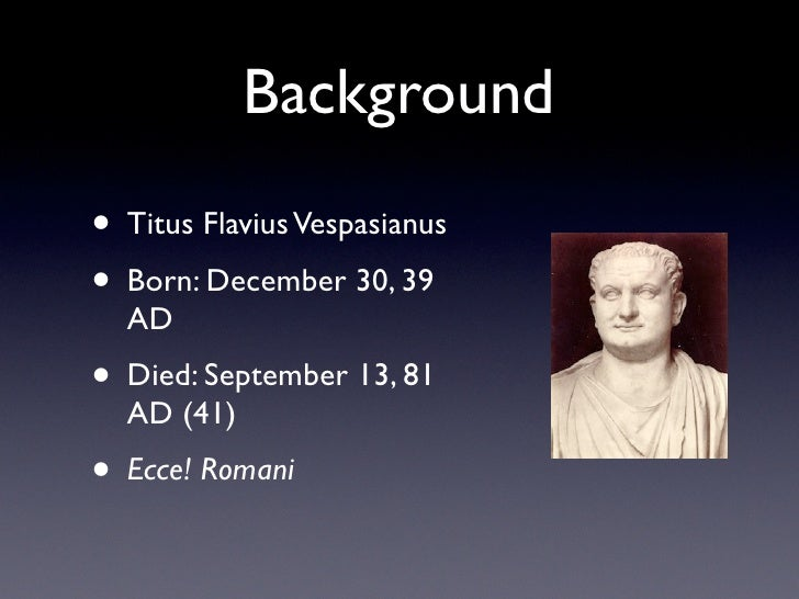 titus flavius vespasian Taking with him his son titus, vespasian, in 66, invaded judea (flavius) while this generosity may have been in some degree prompted by.