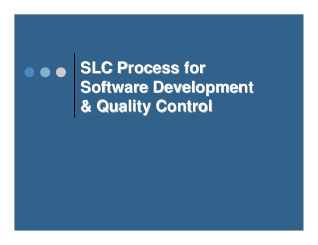 1 SLC Process forSLC Process for Software DevelopmentSoftware Development & Quality Control& Quality Control