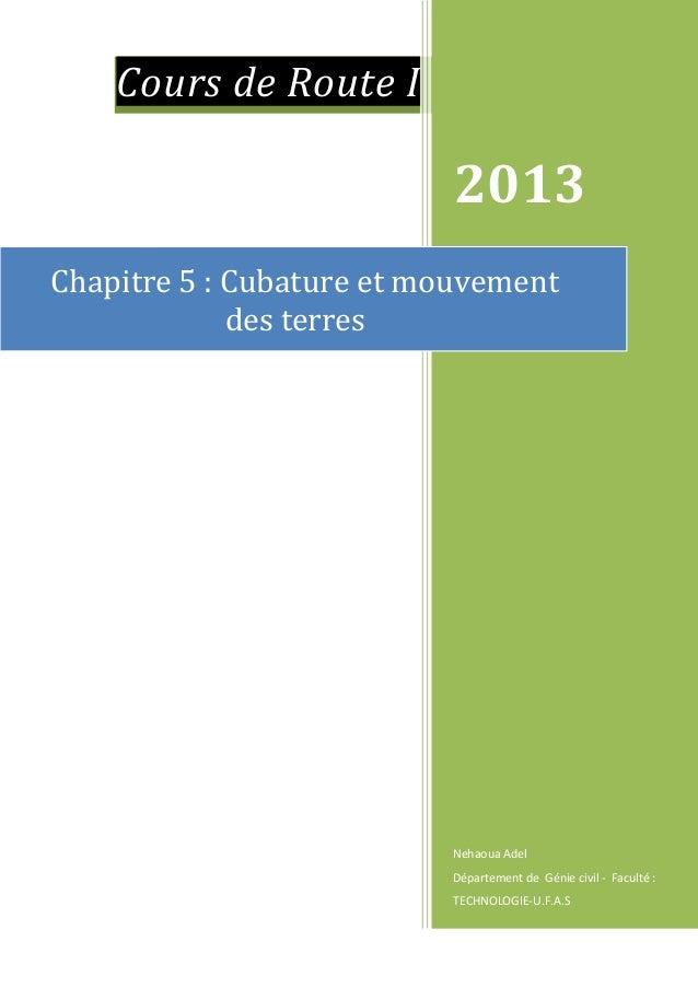 Cours de Route I 2013 Nehaoua Adel Département de Génie civil - Faculté : TECHNOLOGIE-U.F.A.S Chapitre 5 : Cubature et mou...