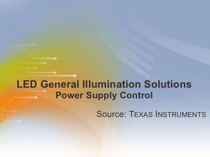 LED General Illumination Solutions Power Supply Control <ul><li>Source: T EXAS  I NSTRUMENTS </li></ul>