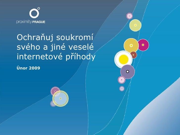 Ochraňuj soukromí svého a jiné veselé internetové příhody Únor 2009