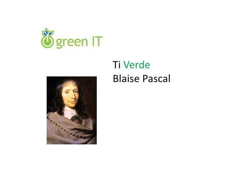 Ti VerdeBlaise Pascal