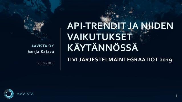 1 AAVISTA OY Merja Kajava TIVI JÄRJESTELMÄINTEGRAATIOT 2019 API-TRENDIT JA NIIDEN VAIKUTUKSET KÄYTÄNNÖSSÄ 20.8.2019