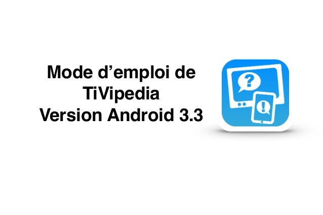 "Mode d'emploi de ""  TiVipedia ""  Version Android 3.3"