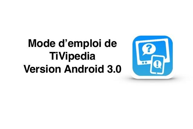 "Mode d'emploi de"" TiVipedia "" Version Android 3.0"