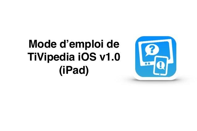 """Mode d'emploi de"""" TiVipedia iOS v1.0"""" (iPad)"""