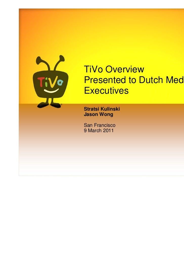 TiVo OverviewPresented to Dutch MediaExecutivesStratsi KulinskiJason WongSan Francisco9 March 2011