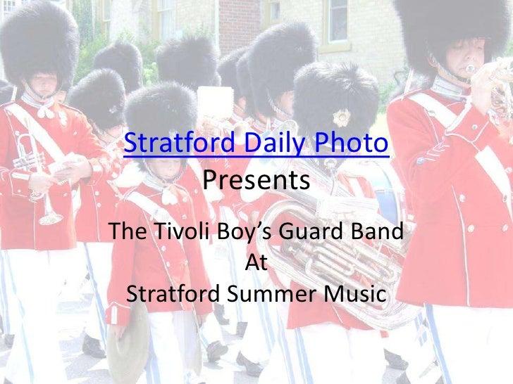 Stratford Daily Photo Presents<br />The Tivoli Boy's Guard Band <br />At<br />Stratford Summer Music<br />