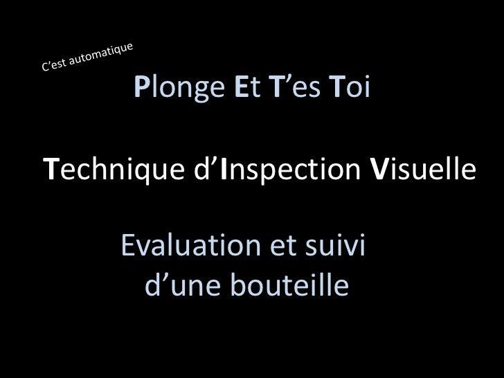 Plonge Et T'es ToiTechnique d'Inspection Visuelle     Evaluation et suivi       d'une bouteille