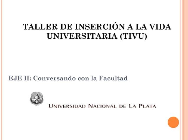 TALLER DE INSERCIÓN A LA VIDA UNIVERSITARIA (TIVU)  EJE II: Conversando con la Facultad