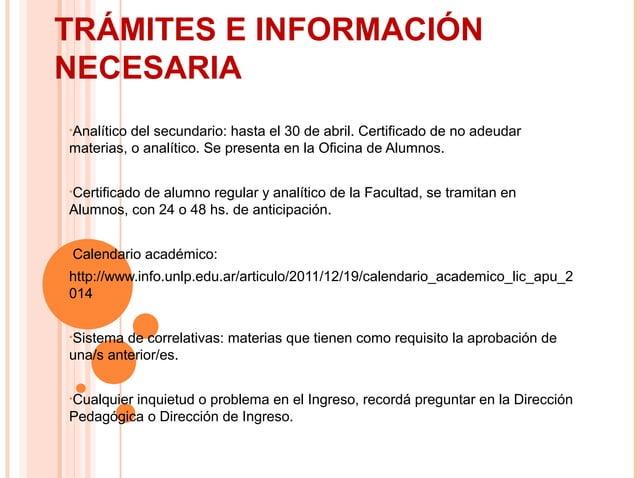 TRÁMITES E INFORMACIÓN NECESARIA •Analítico  del secundario: hasta el 30 de abril. Certificado de no adeudar materias, o a...