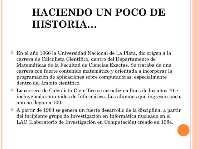 HACIENDO UN POCO DE HISTORIA…   En el año 1966 la Universidad Nacional de La Plata, dio origen a la carrera de Calculista...