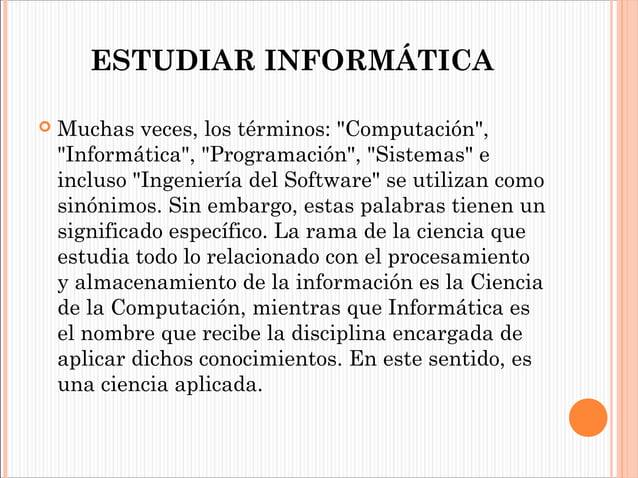 """ESTUDIAR INFORMÁTICA   Muchas veces, los términos: """"Computación"""", """"Informática"""", """"Programación"""", """"Sistemas"""" e incluso """"In..."""
