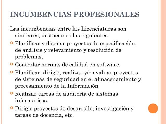 INCUMBENCIAS PROFESIONALES Las incumbencias entre las Licenciaturas son similares, destacamos las siguientes:  Planificar...