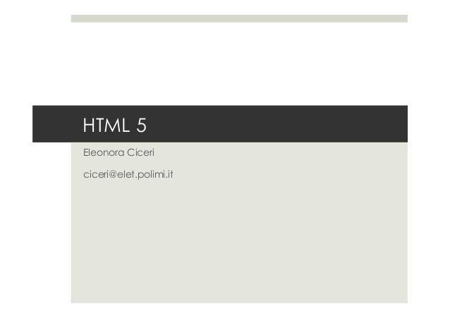 HTML 5 Eleonora Ciceri ciceri@elet.polimi.it