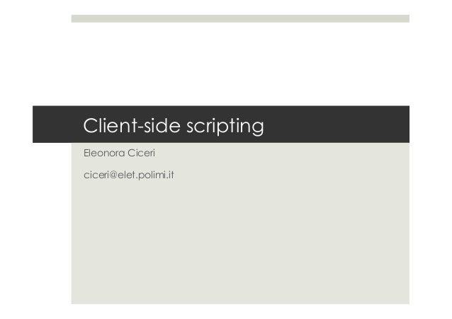 Client-side scripting Eleonora Ciceri ciceri@elet.polimi.it