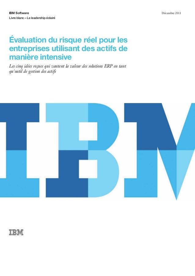 IBM Software Livre blanc – Le leadership éclairé Décembre 2011 Évaluation du risque réel pour les entreprises utilisant de...