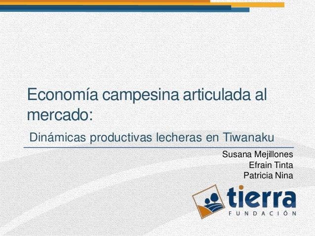 Economía campesina articulada almercado:Dinámicas productivas lecheras en Tiwanaku                                 Susana ...