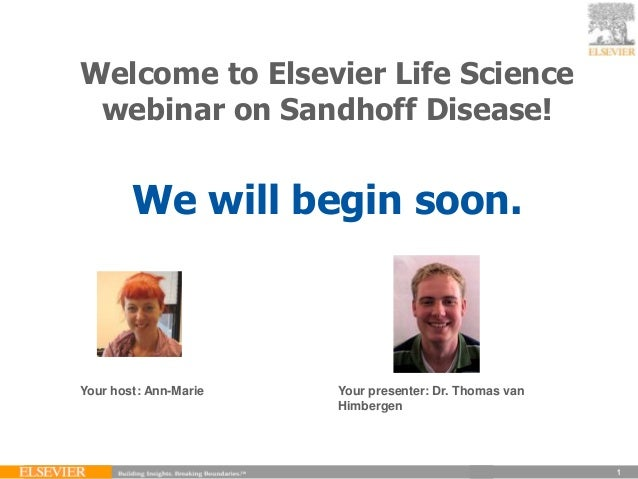 Welcome to Elsevier Life Science webinar on Sandhoff Disease!        We will begin soon.Your host: Ann-Marie   Your presen...