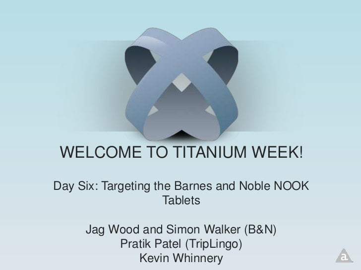 WELCOME TO TITANIUM WEEK!Day Six: Targeting the Barnes and Noble NOOK                     Tablets     Jag Wood and Simon W...