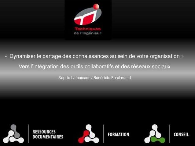 « Dynamiser le partage des connaissances au sein de votre organisation »  Vers l'intégration des outils collaboratifs et d...