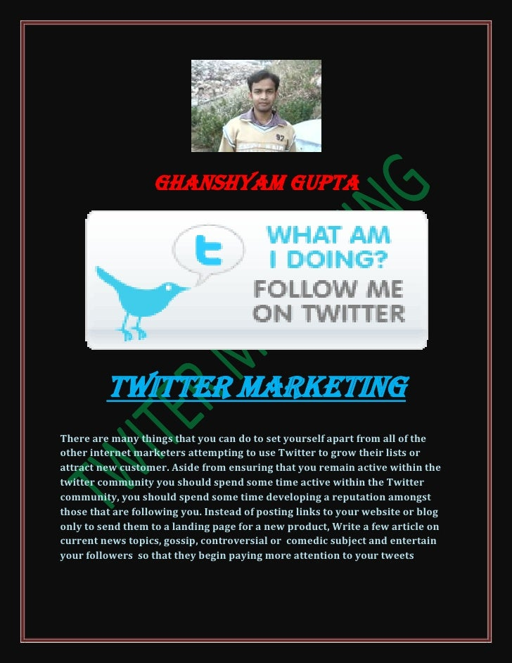 Ghanshyam gupta<br />Twitter Marketing<br />There are many things that you can do to set yourself apart from all of the ot...