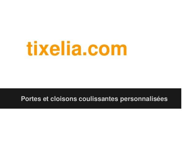 tixelia.com Portes et cloisons coulissantes personnalisées