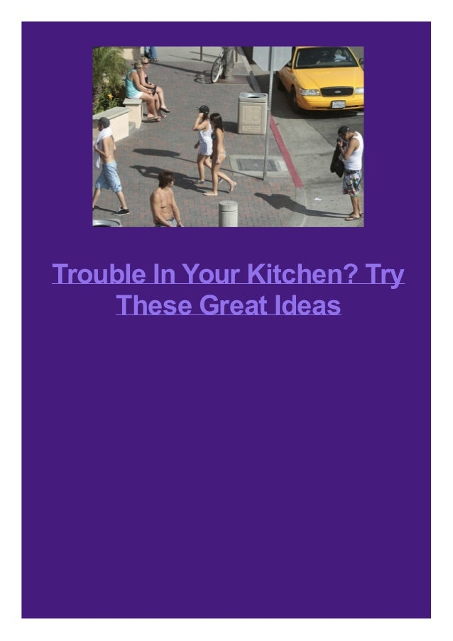 Trouble In Your Kitchen? Try These Great Ideas