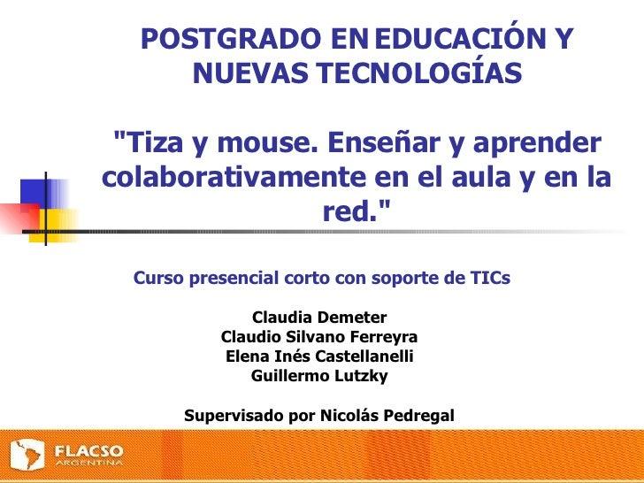 """POSTGRADO EN EDUCACIÓN Y NUEVAS TECNOLOGÍAS """"Tiza y mouse. Enseñar y aprender colaborativamente en el aula y en la re..."""