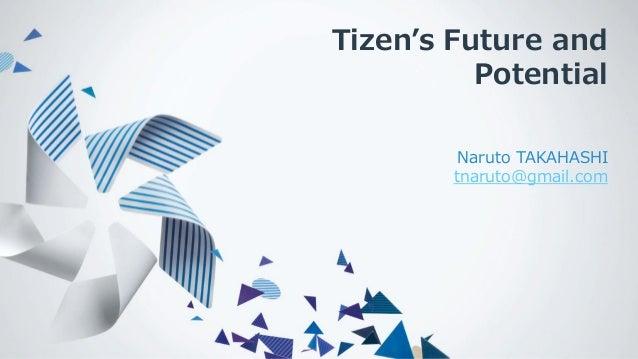 Tizen's Future and Potential Naruto TAKAHASHI tnaruto@gmail.com