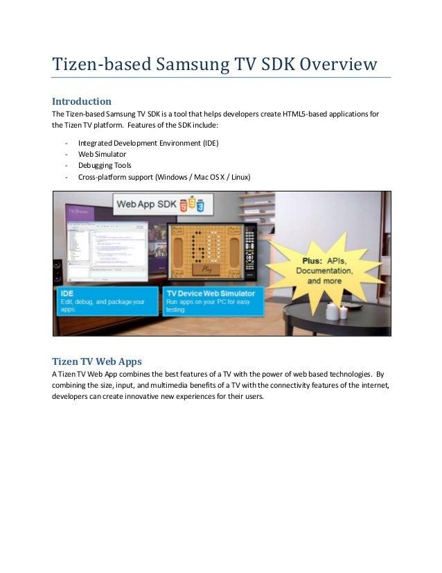 Tizen-based Samsung TV SDK Overview Introduction The Tizen-based Samsung TV SDK is a tool that helps developers create HTM...
