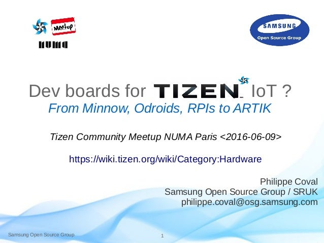 Samsung Open Source Group 1 Dev boards for IoT ? From Minnow, Odroids, RPIs to ARTIK Philippe Coval Samsung Open Source Gr...