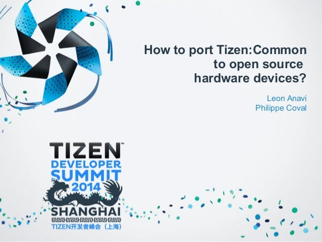 How to port Tizen:Common  to open source  hardware devices?  Leon Anavi  Philippe Coval