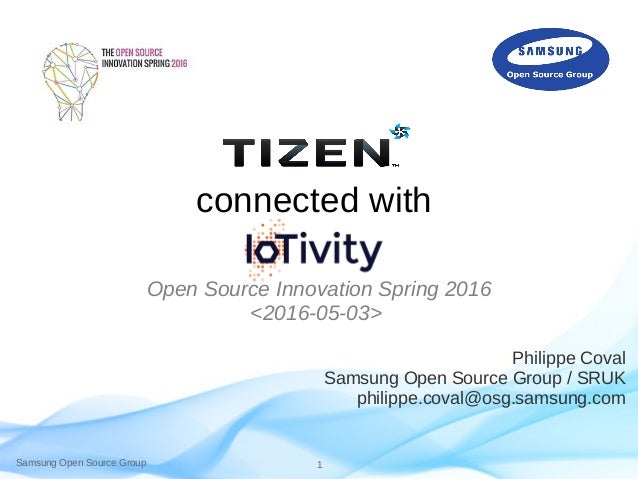 Samsung Open Source Group 1 connected with Open Source Innovation Spring 2016 <2016-05-03> Philippe Coval Samsung Open Sou...
