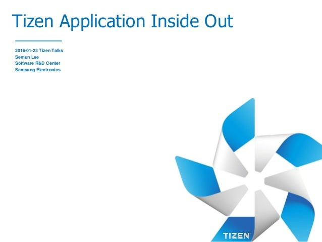 Tizen Application Inside Out 2016-01-23 Tizen Talks Semun Lee Software R&D Center Samsung Electronics