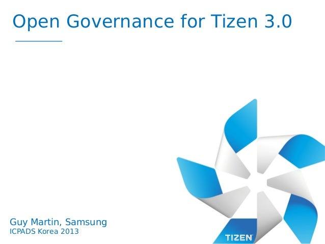 Open Governance for Tizen 3.0  Guy Martin, Samsung ICPADS Korea 2013