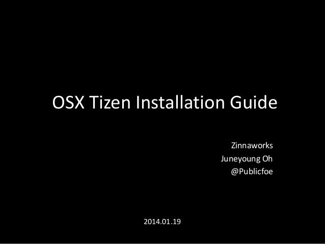 OSX Tizen Installation Guide Zinnaworks Juneyoung Oh @Publicfoe  2014.01.19