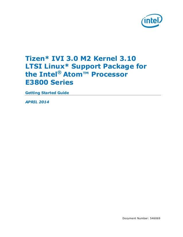 Document Number: 546069 Tizen* IVI 3.0 M2 Kernel 3.10 LTSI Linux* Support Package for the Intel® Atom™ Processor E3800 Ser...