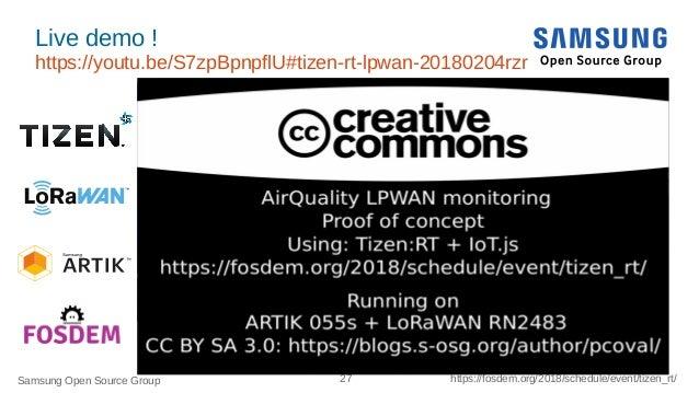 Samsung Open Source Group 27 https://fosdem.org/2018/schedule/event/tizen_rt/ Live demo ! https://youtu.be/S7zpBpnpflU#tiz...