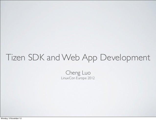 Tizen SDK and Web App Development                          Cheng Luo                        LinuxCon Europe 2012Monday, 5 ...